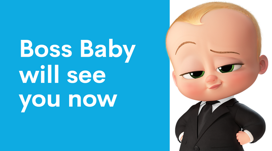 Boss baby will see you now