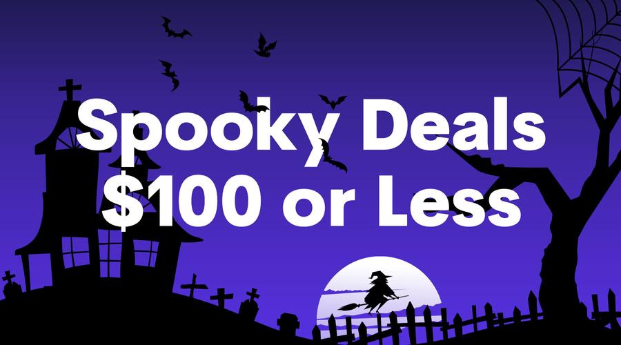 Spooky Deals $100 or Less